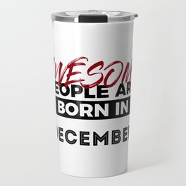 Awesome Born In December Babies Birthday Design Travel Mug