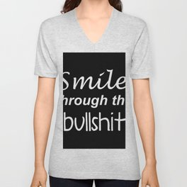 Smile through the bullshit Unisex V-Neck