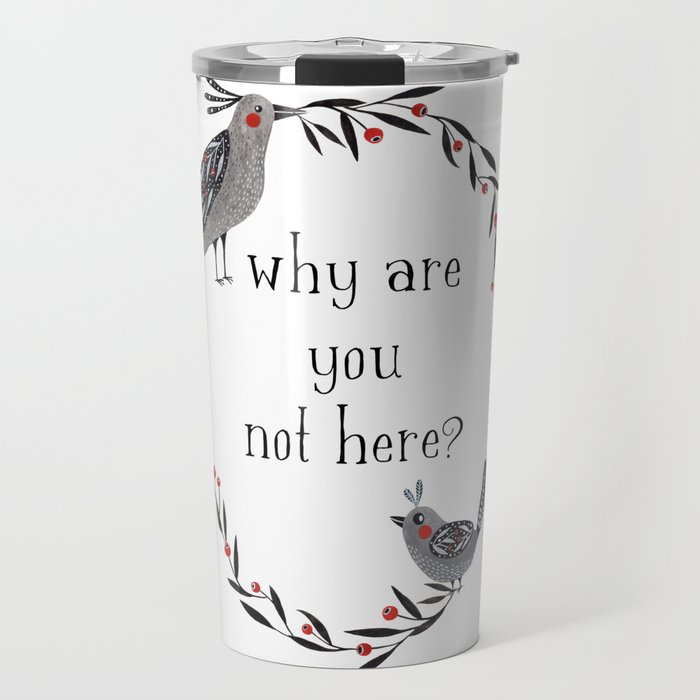 Why Are You Not Here Travel Mug
