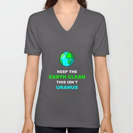 Keep The Earth Clean This Isnt Uranus | Environment Tee Unisex V-Neck
