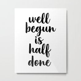 Well Begun Is Half Done, Inspirational Quote, Typography Print, Calligraphy Art, Inspiring Metal Print