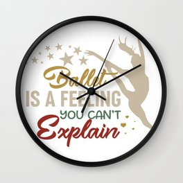 ballet is a feeling you can explain Wall Clock