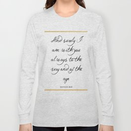 And Surely I Am With You - Matthew 28 - 20 Long Sleeve T-shirt