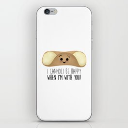 I Cannoli Be Happy When I'm With You! iPhone Skin