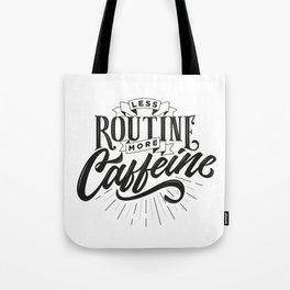 Less Routine, More Caffeine Tote Bag