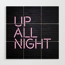 up all night neon Wood Wall Art