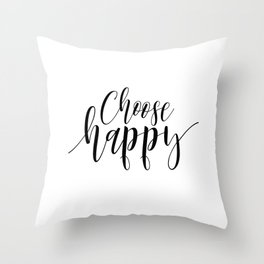 Choose Happy, art prints, Happiness Printable, Quote prints, Inspirational quote Throw Pillow