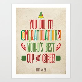 Buddy the Elf! World's Best Cup of Coffee Art Print