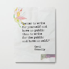 Better to write for yourself and have no public than to write for the public and have no self. 4 Metal Print