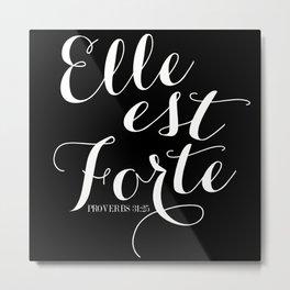 ELLE EST FORTE II | Proverbs 31:25 Metal Print