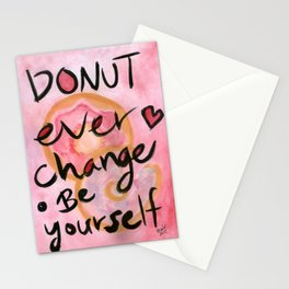 Donut ever change - be yourself Stationery Cards