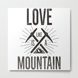 Love Is Like A Mountain Metal Print