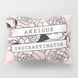 anxious procrastinator Pillow Sham