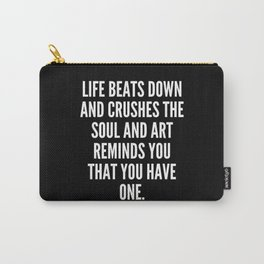 Life beats down and crushes the soul and art reminds you that you have one Carry-All Pouch