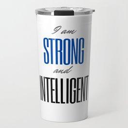 I am strong and intelligent Travel Mug