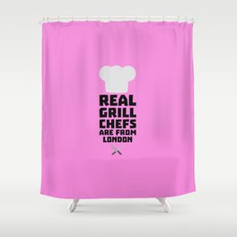 Real Grill Chefs are from London T-Shirt Dl16l Shower Curtain