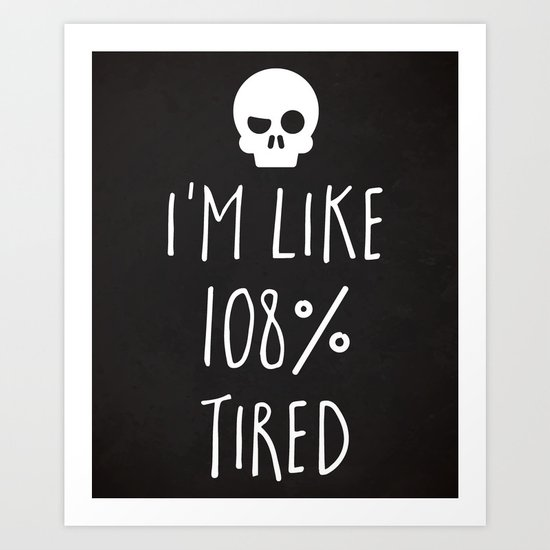 108% Tired Funny Quote Art Print