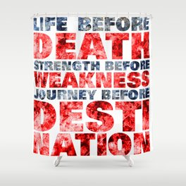 Life before death, strength before weakness, journey before destination Shower Curtain