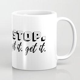 Don't Stop. Get It. Coffee Mug