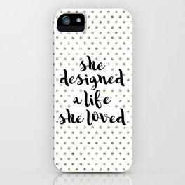 She Designed a Life She Loved iPhone Case