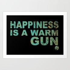 Happiness is a warm gun Art Print