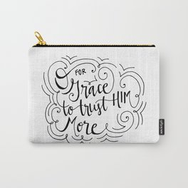 O for grace to trust Him more Carry-All Pouch