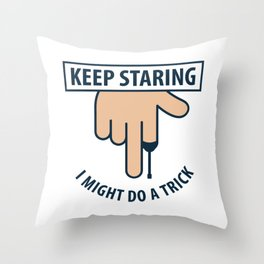 Keep Staring I Might Do A Trick Gift Throw Pillow