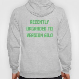 Recently Upgraded To Version 60.0 Funny 60th Birthday Hoody