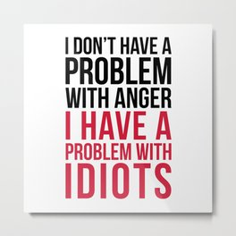 Problem With Idiots Funny Quote Metal Print