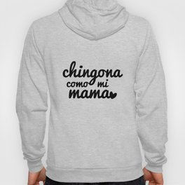 Chingona Como Mi Mama Badass Like My Mom Chingona Badass Girl Boss Lady Girl Power Mexican Saying ba Hoody