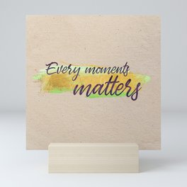 Every moments matters - Gold Collection Mini Art Print