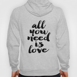 Love Quote All You Need Is Love Anniversary Gift For Him For Her Wall Quote Quote Print Art Hoody
