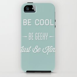 Be Cool. Be Geeky. Just Be Kind. iPhone Case