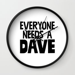 Everyone Needs A Dave Wall Clock