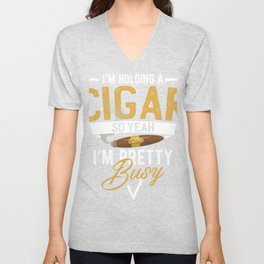 Funny Cigar Smokers Tee | Holding a Cigar So Yeah, Busy Unisex V-Neck