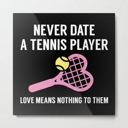 Never Date A Tennis Player Metal Print