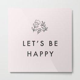 let's be happy Metal Print