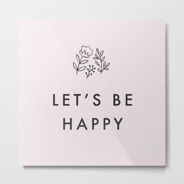 let's be happy Metal Print