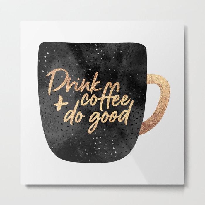 Drink coffee and do good 1 Metal Print