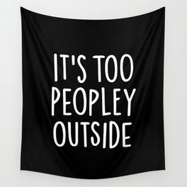 It's too peopley outside Wall Tapestry