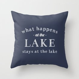 What happens at the lake stays at the lake in Navy blue Throw Pillow