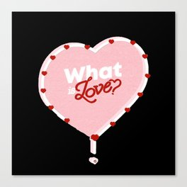 Twice what is love Canvas Print
