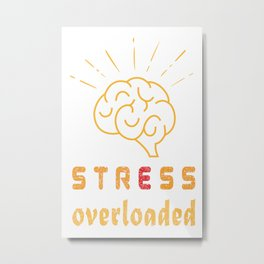 Stress Overloaded (tension, anxiety) Tee Metal Print