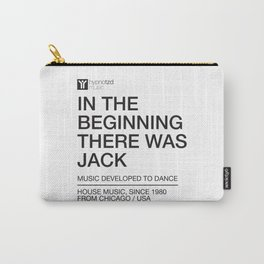 In the beginning there was Jack, the house music anthem Carry-All Pouch