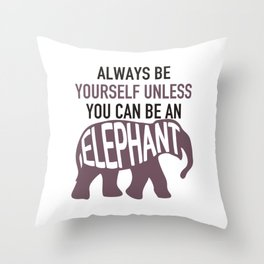 ALwyas be yourselfunlesselephant2 Throw Pillow