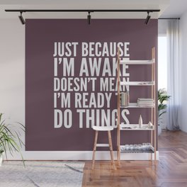 Just Because I'm Awake Doesn't Mean I'm Ready To Do Things (Eggplant) Wall Mural
