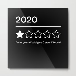 2020 Awful Year I Would Give 0 Stars If I Could Metal Print