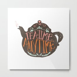 TEA TIME. ANY TIME. - color Metal Print