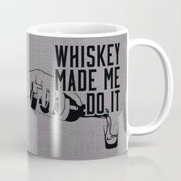 WHISKEY MADE ME DO IT - PARTY Coffee Mug