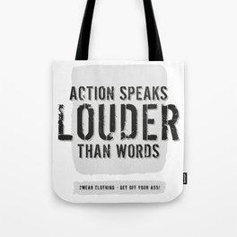 action speaks louder than words Tote Bag